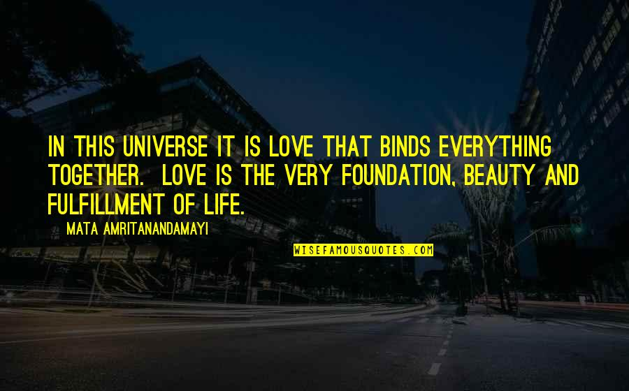Life The Universe And Everything Quotes By Mata Amritanandamayi: In this universe it is Love that binds