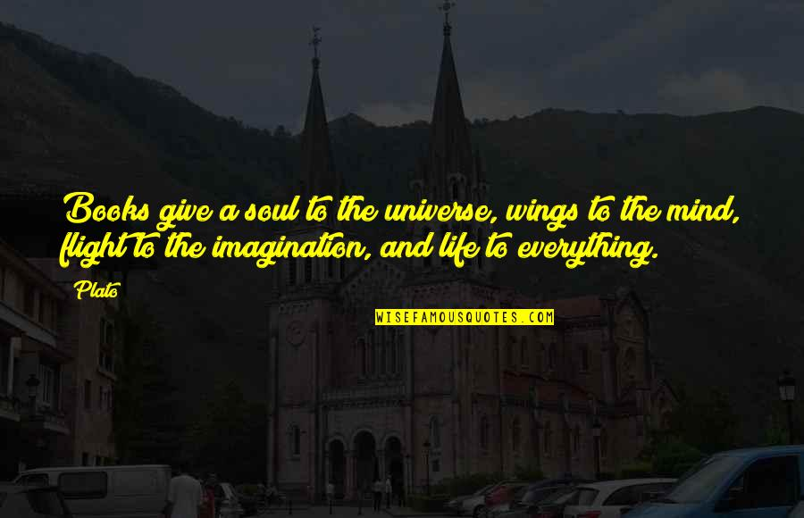 Life The Universe And Everything Quotes By Plato: Books give a soul to the universe, wings