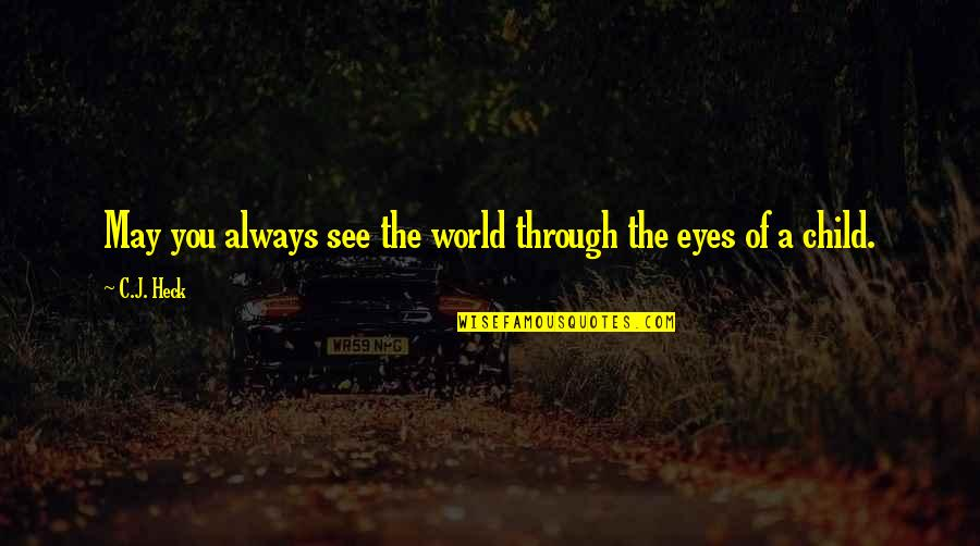 Life Through My Eyes Quotes By C.J. Heck: May you always see the world through the