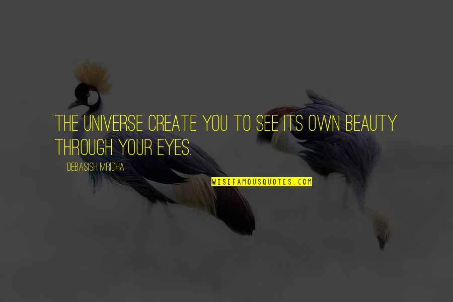 Life Through My Eyes Quotes By Debasish Mridha: The universe create you to see its own