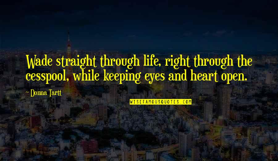 Life Through My Eyes Quotes By Donna Tartt: Wade straight through life, right through the cesspool,