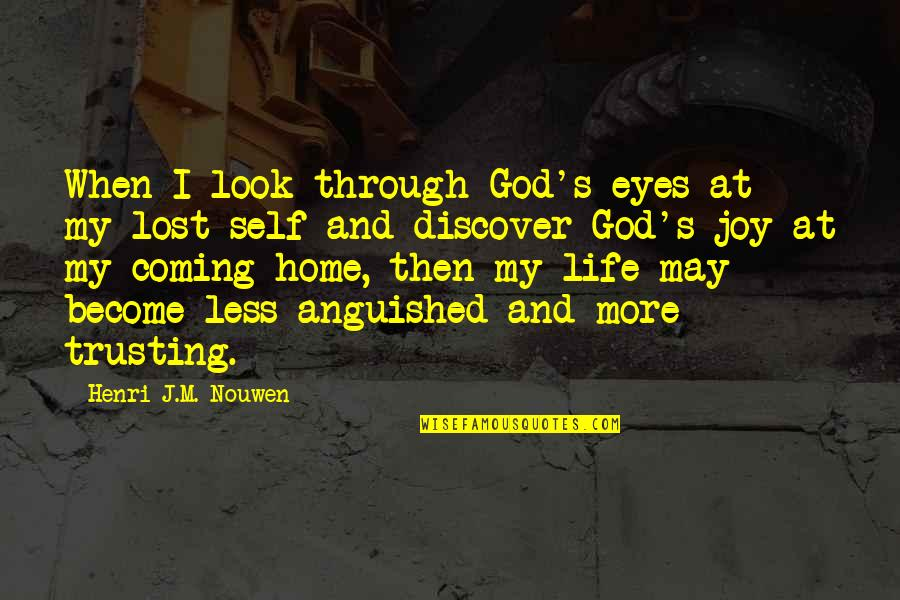 Life Through My Eyes Quotes By Henri J.M. Nouwen: When I look through God's eyes at my