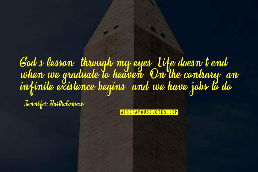 Life Through My Eyes Quotes By Jennifer Bartholomew: God's lesson, through my eyes: Life doesn't end