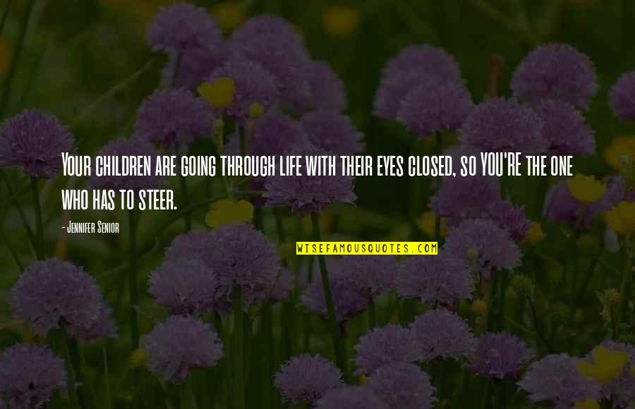 Life Through My Eyes Quotes By Jennifer Senior: Your children are going through life with their