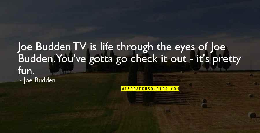 Life Through My Eyes Quotes By Joe Budden: Joe Budden TV is life through the eyes