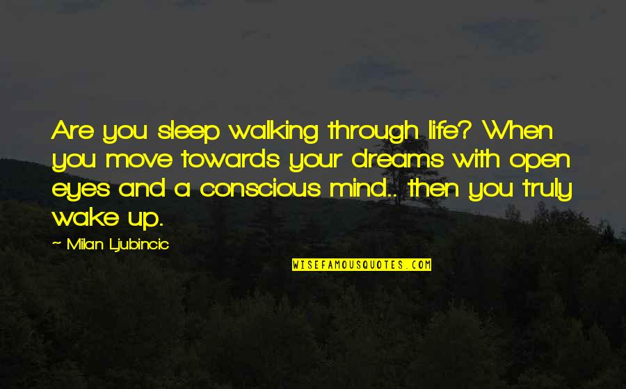 Life Through My Eyes Quotes By Milan Ljubincic: Are you sleep walking through life? When you
