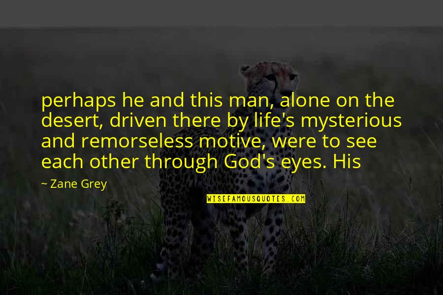 Life Through My Eyes Quotes By Zane Grey: perhaps he and this man, alone on the