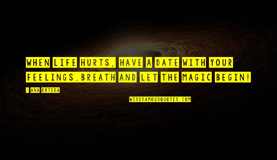 Life Tips Quotes By Ana Ortega: When life hurts, have a date with your