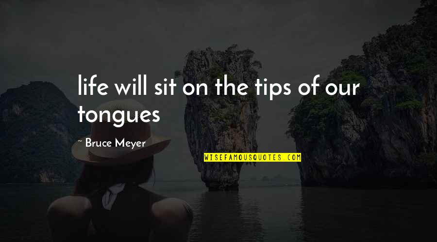Life Tips Quotes By Bruce Meyer: life will sit on the tips of our