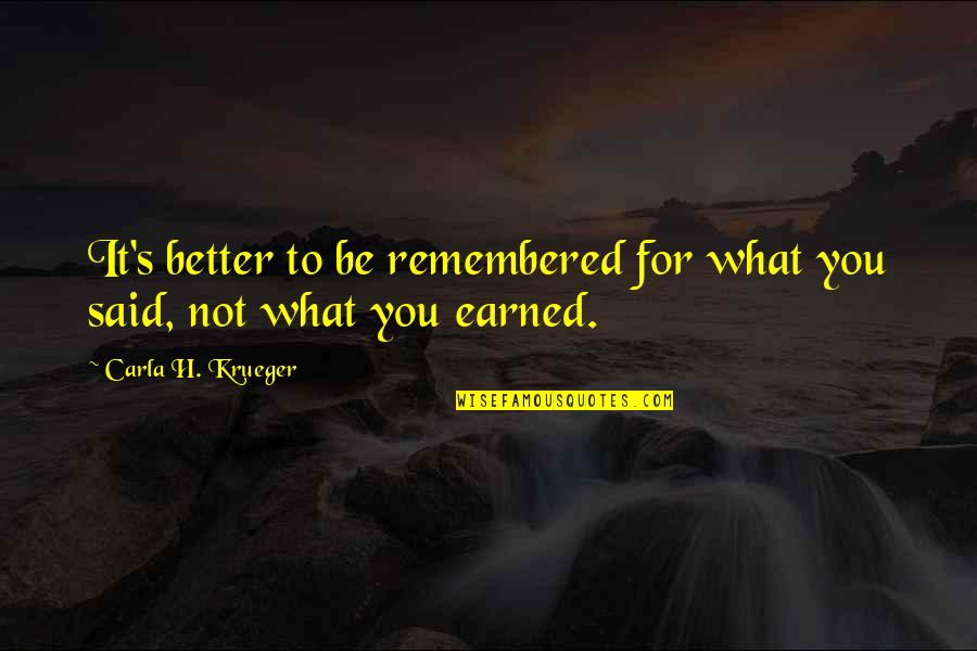 Life Tips Quotes By Carla H. Krueger: It's better to be remembered for what you