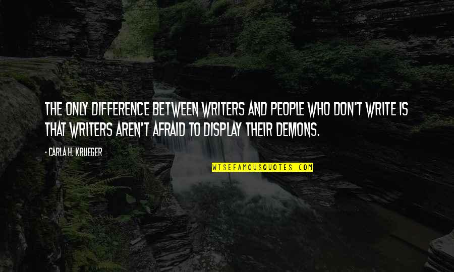 Life Tips Quotes By Carla H. Krueger: The only difference between writers and people who