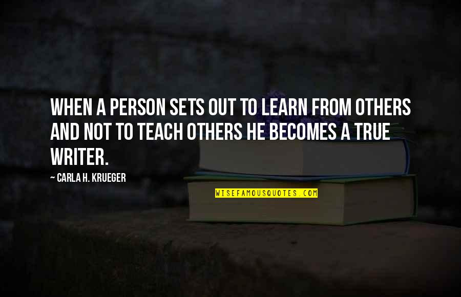 Life Tips Quotes By Carla H. Krueger: When a person sets out to learn from