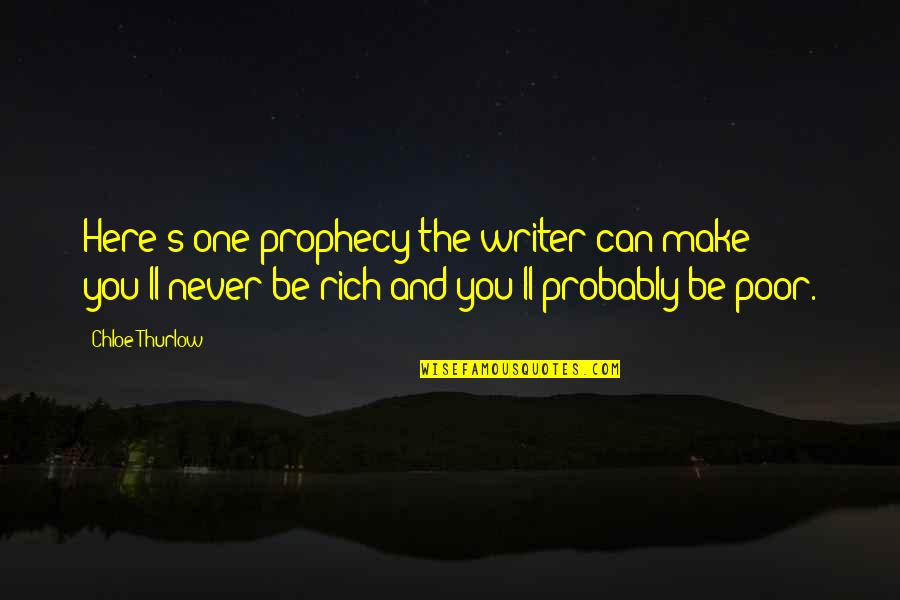 Life Tips Quotes By Chloe Thurlow: Here's one prophecy the writer can make -