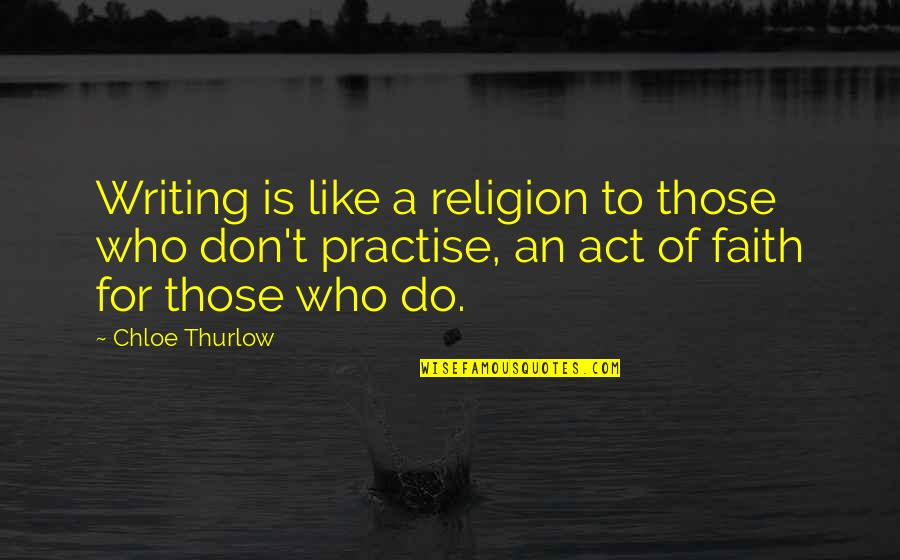 Life Tips Quotes By Chloe Thurlow: Writing is like a religion to those who