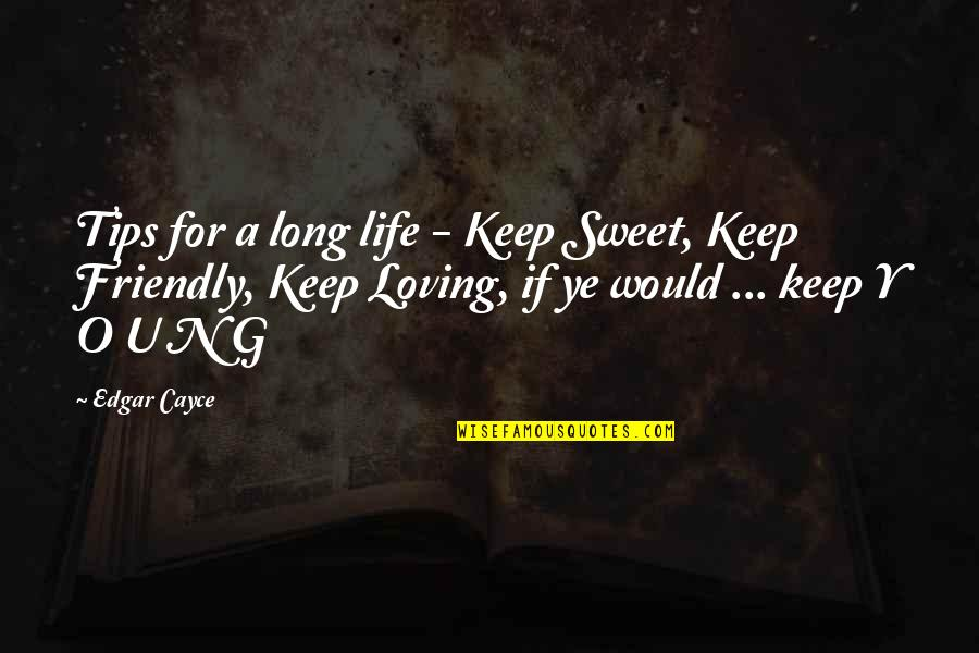 Life Tips Quotes By Edgar Cayce: Tips for a long life - Keep Sweet,