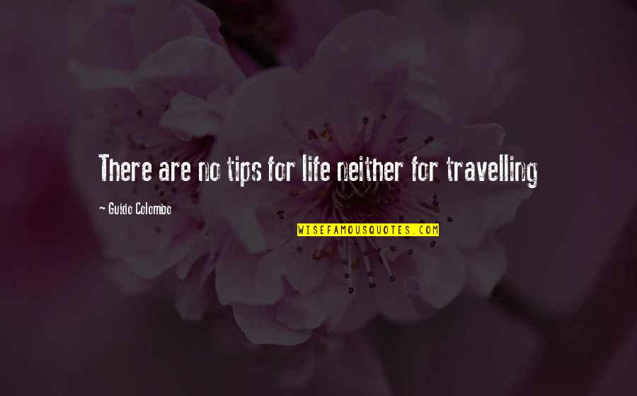 Life Tips Quotes By Guido Colombo: There are no tips for life neither for