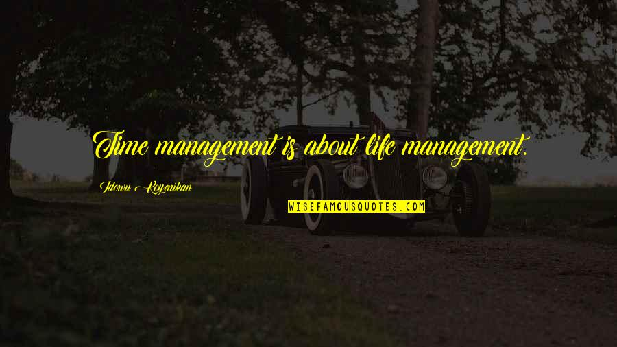 Life Tips Quotes By Idowu Koyenikan: Time management is about life management.