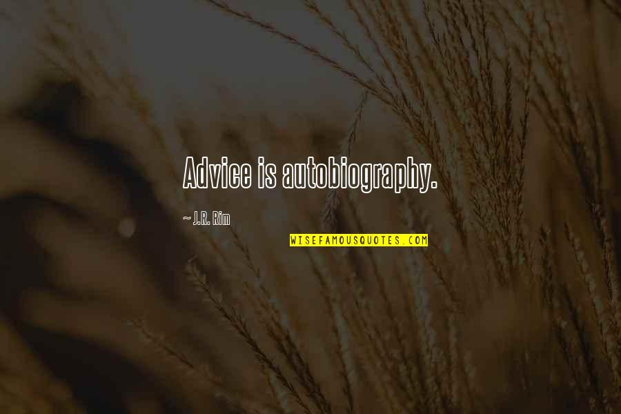 Life Tips Quotes By J.R. Rim: Advice is autobiography.