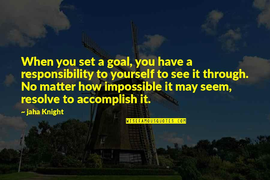 Life Tips Quotes By Jaha Knight: When you set a goal, you have a