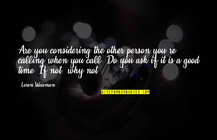 Life Tips Quotes By Loren Weisman: Are you considering the other person you're calling