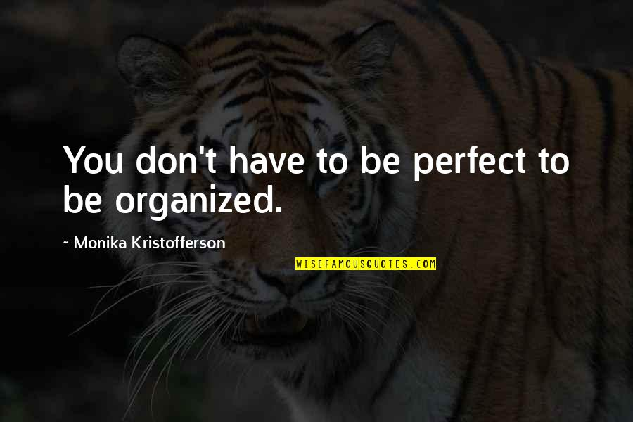 Life Tips Quotes By Monika Kristofferson: You don't have to be perfect to be