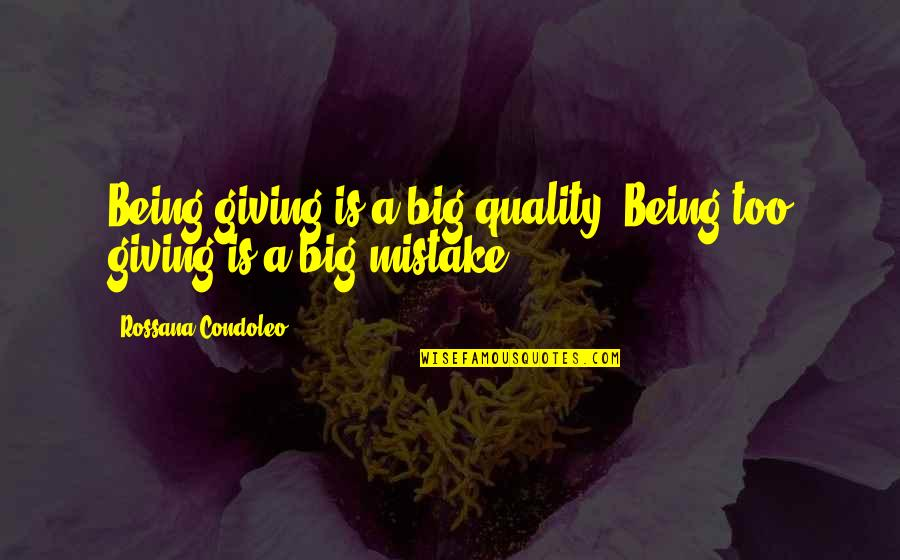 Life Tips Quotes By Rossana Condoleo: Being giving is a big quality. Being too