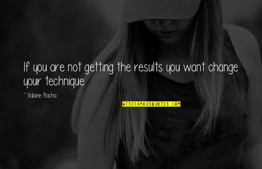 Life Tips Quotes By Valarie Rocha: If you are not getting the results you
