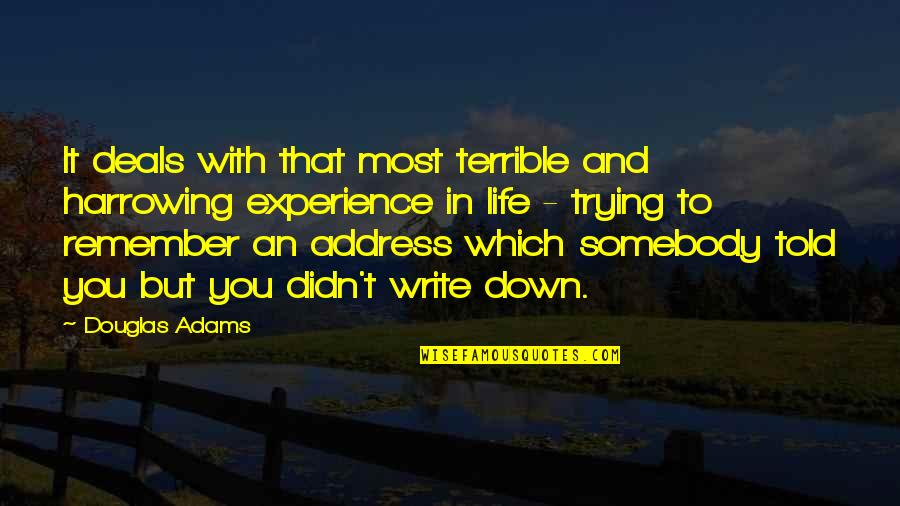 Life Turned Around Quotes By Douglas Adams: It deals with that most terrible and harrowing