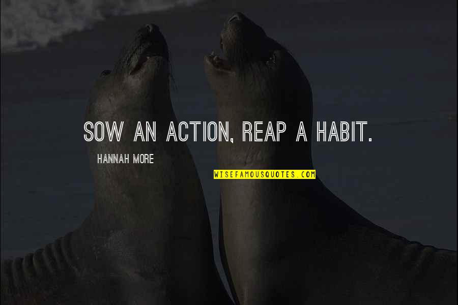 Life Turned Around Quotes By Hannah More: Sow an action, reap a habit.