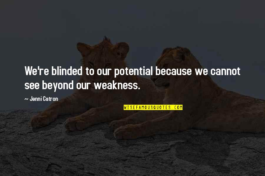 Life Turned Around Quotes By Jenni Catron: We're blinded to our potential because we cannot