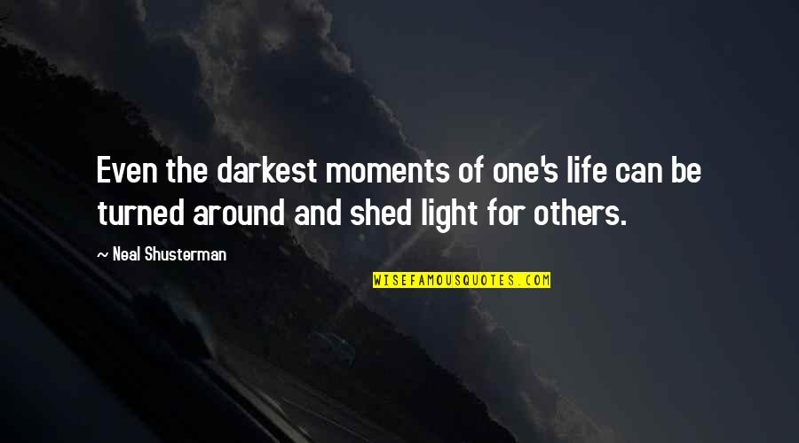Life Turned Around Quotes By Neal Shusterman: Even the darkest moments of one's life can