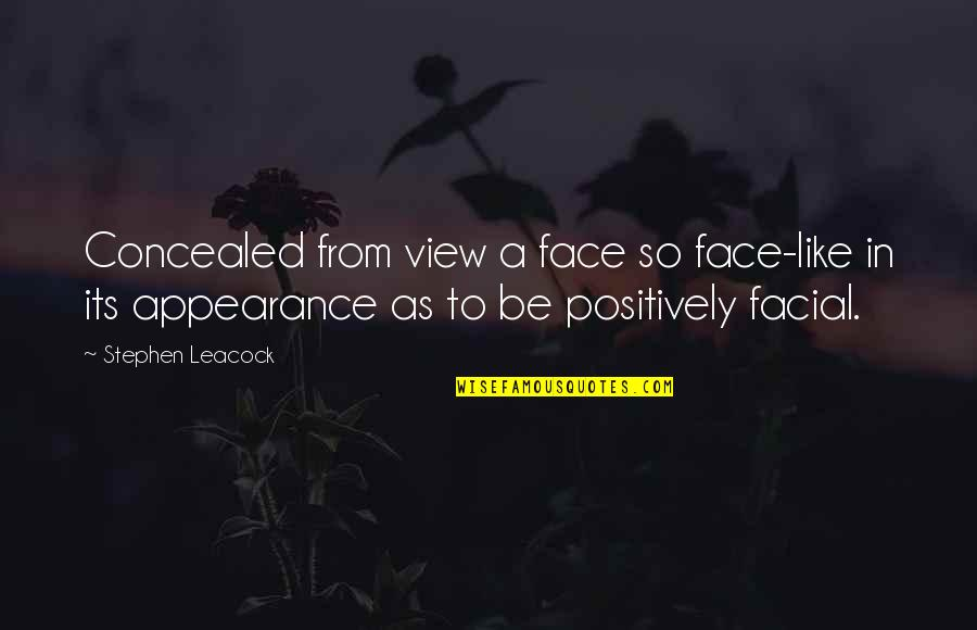 Life Turned Around Quotes By Stephen Leacock: Concealed from view a face so face-like in