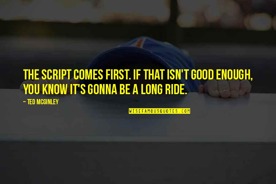 Life Turned Around Quotes By Ted McGinley: The script comes first. If that isn't good
