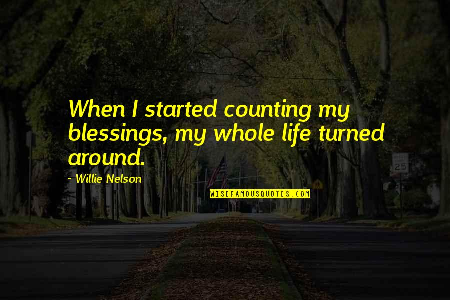 Life Turned Around Quotes By Willie Nelson: When I started counting my blessings, my whole