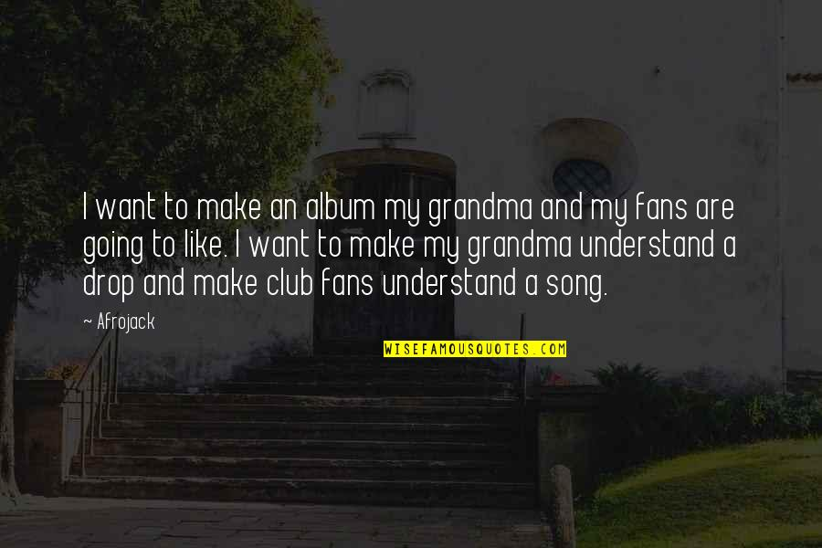 Life Was Never Meant To Be Easy Quotes By Afrojack: I want to make an album my grandma