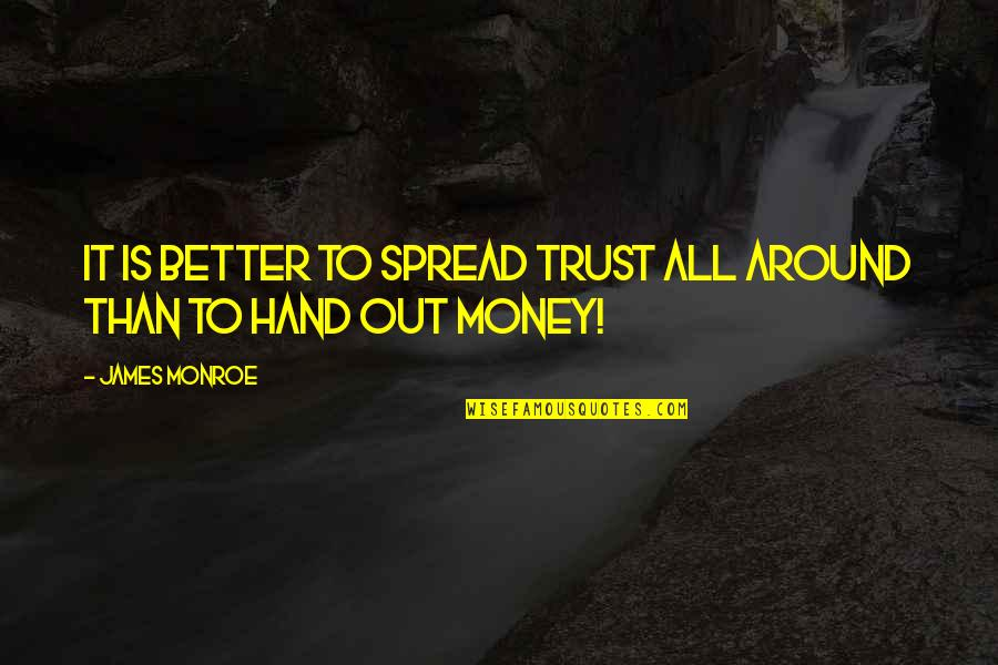 Life Was Never Meant To Be Easy Quotes By James Monroe: It is better to spread trust all around