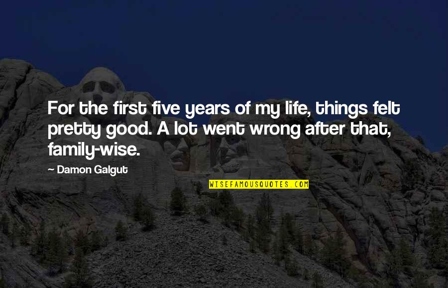 Life Went Wrong Quotes By Damon Galgut: For the first five years of my life,