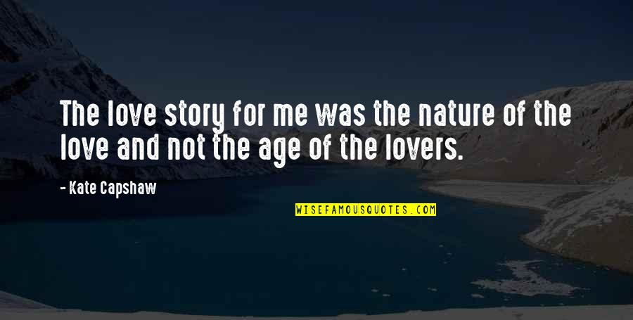 Life Went Wrong Quotes By Kate Capshaw: The love story for me was the nature