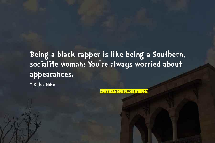 Life Went Wrong Quotes By Killer Mike: Being a black rapper is like being a
