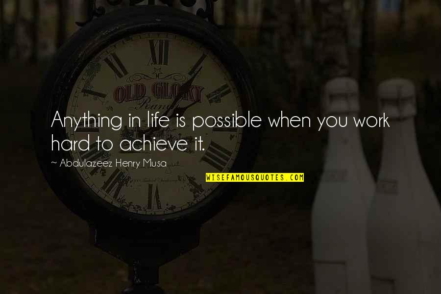 Life When It's Hard Quotes By Abdulazeez Henry Musa: Anything in life is possible when you work