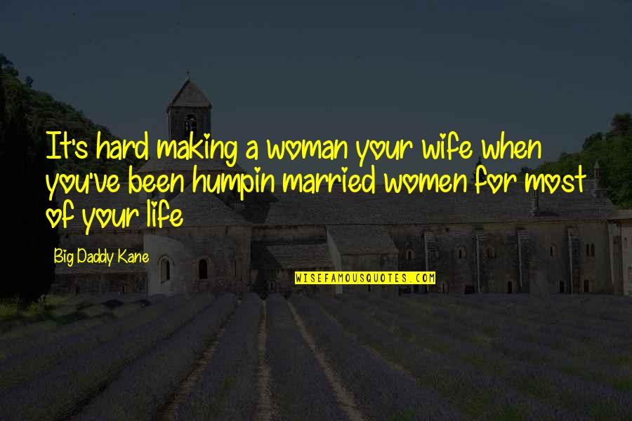 Life When It's Hard Quotes By Big Daddy Kane: It's hard making a woman your wife when