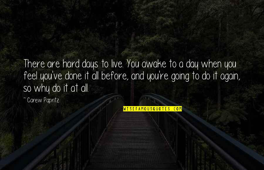 Life When It's Hard Quotes By Carew Papritz: There are hard days to live. You awake