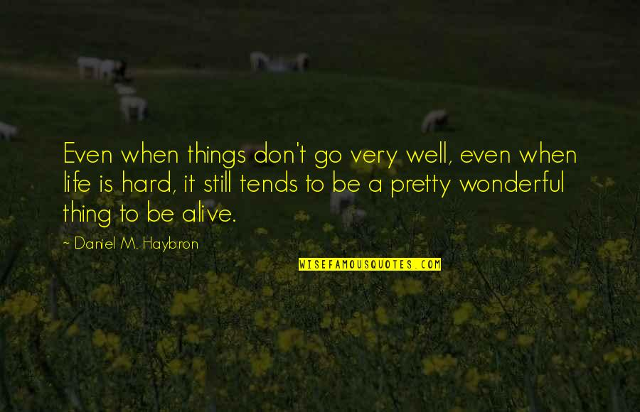 Life When It's Hard Quotes By Daniel M. Haybron: Even when things don't go very well, even