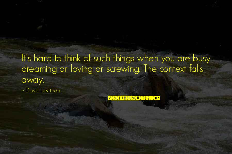 Life When It's Hard Quotes By David Levithan: It's hard to think of such things when