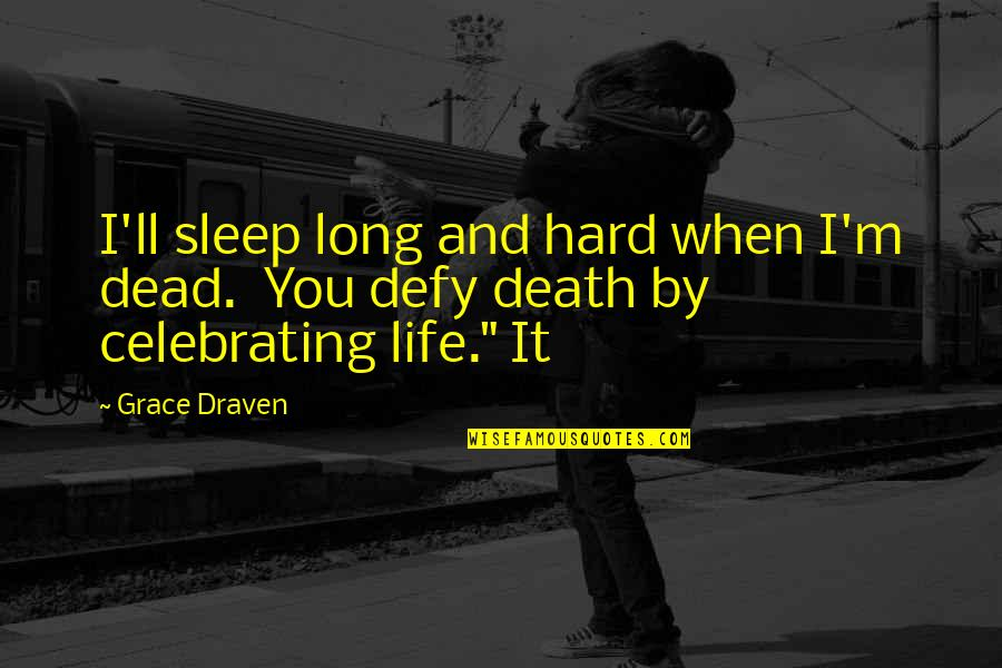 Life When It's Hard Quotes By Grace Draven: I'll sleep long and hard when I'm dead.