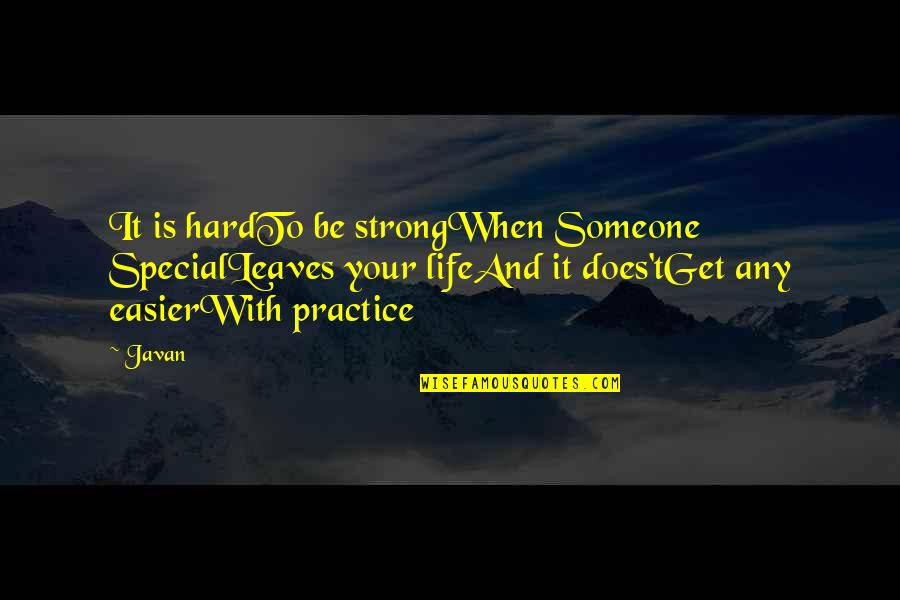 Life When It's Hard Quotes By Javan: It is hardTo be strongWhen Someone SpecialLeaves your