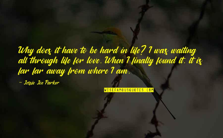 Life When It's Hard Quotes By Jessie Joe Parker: Why does it have to be hard in