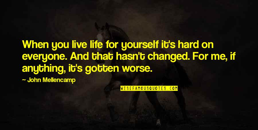 Life When It's Hard Quotes By John Mellencamp: When you live life for yourself it's hard