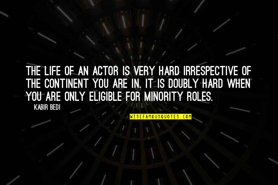 Life When It's Hard Quotes By Kabir Bedi: The life of an actor is very hard