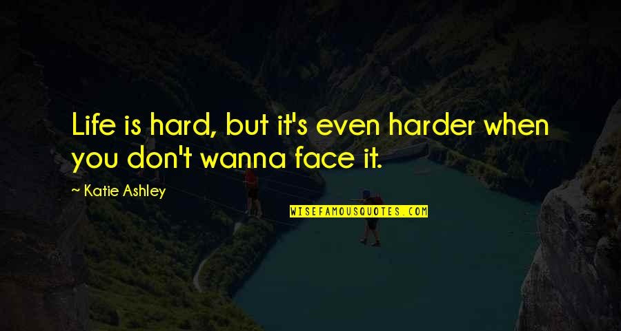 Life When It's Hard Quotes By Katie Ashley: Life is hard, but it's even harder when